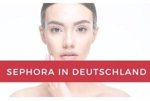 Sephora öffnet in Deutschland! ALLES was Du beachten musst, wenn Du im Sephora Shop Kosmetik bestellen willst!